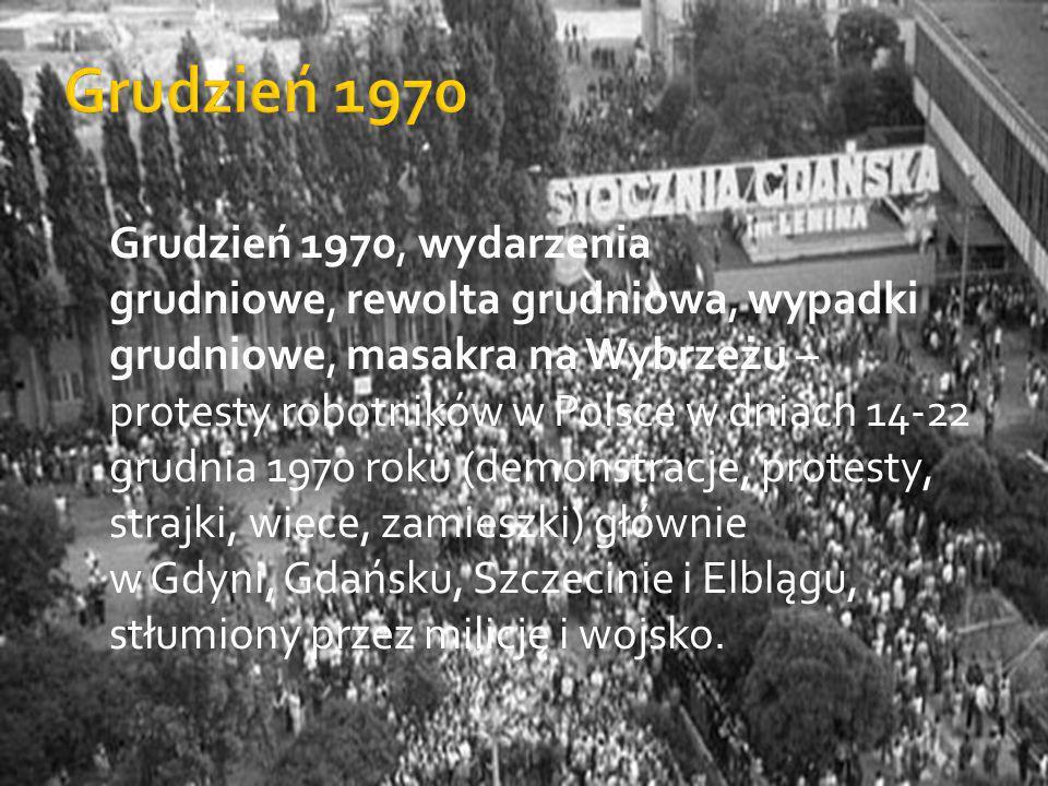 Grudzień 1970, wydarzenia grudniowe, rewolta grudniowa, wypadki grudniowe, masakra na Wybrzeżu – protesty robotników w Polsce w dniach 14-22 grudnia 1970 roku (demonstracje, protesty, strajki, wiece, zamieszki) głównie w Gdyni, Gdańsku, Szczecinie i Elblągu, stłumiony przez milicję i wojsko.