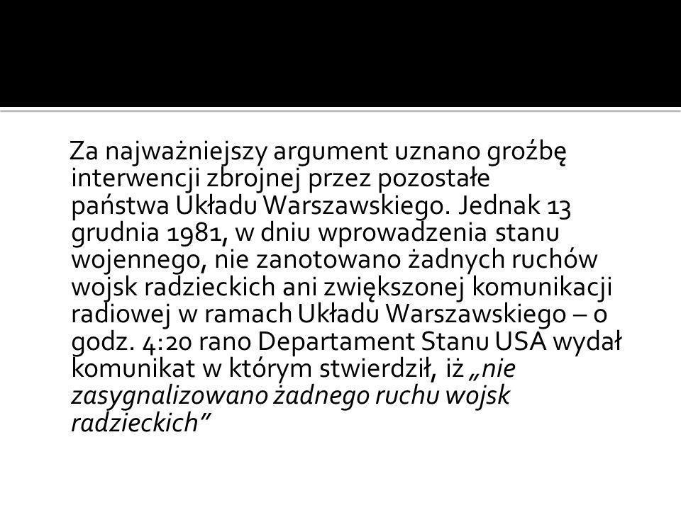 Za najważniejszy argument uznano groźbę interwencji zbrojnej przez pozostałe państwa Układu Warszawskiego. Jednak 13 grudnia 1981, w dniu wprowadzenia