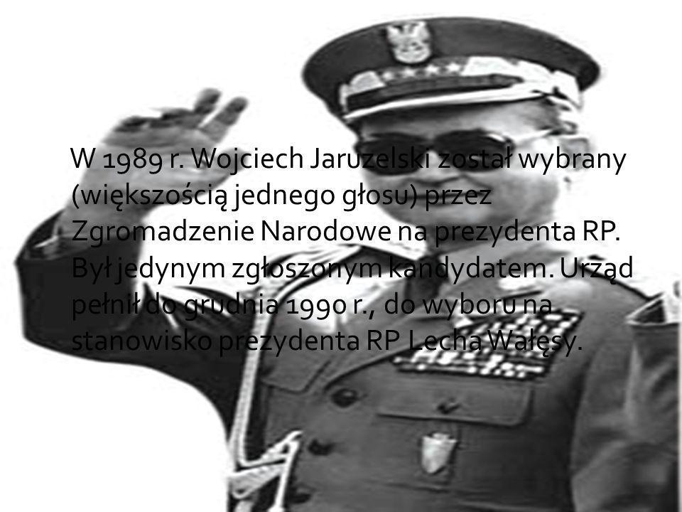 W 1989 r. Wojciech Jaruzelski został wybrany (większością jednego głosu) przez Zgromadzenie Narodowe na prezydenta RP. Był jedynym zgłoszonym kandydat
