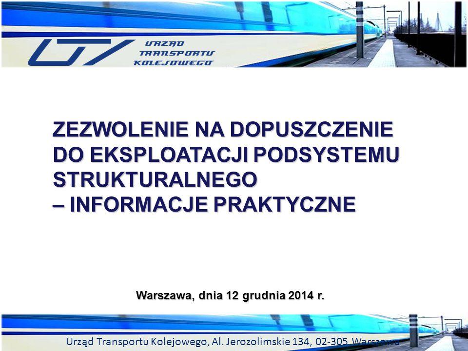 Urząd Transportu Kolejowego, Al. Jerozolimskie 134, 02-305 Warszawa ZEZWOLENIE NA DOPUSZCZENIE DO EKSPLOATACJI PODSYSTEMU STRUKTURALNEGO – INFORMACJE