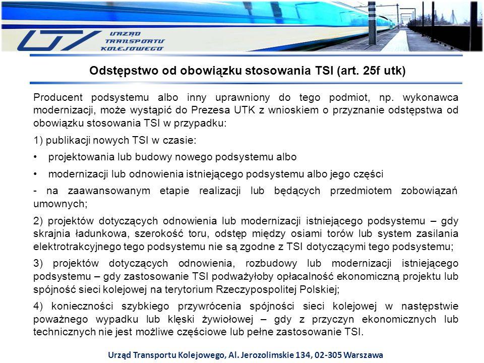 Urząd Transportu Kolejowego, Al. Jerozolimskie 134, 02-305 Warszawa Producent podsystemu albo inny uprawniony do tego podmiot, np. wykonawca moderniza