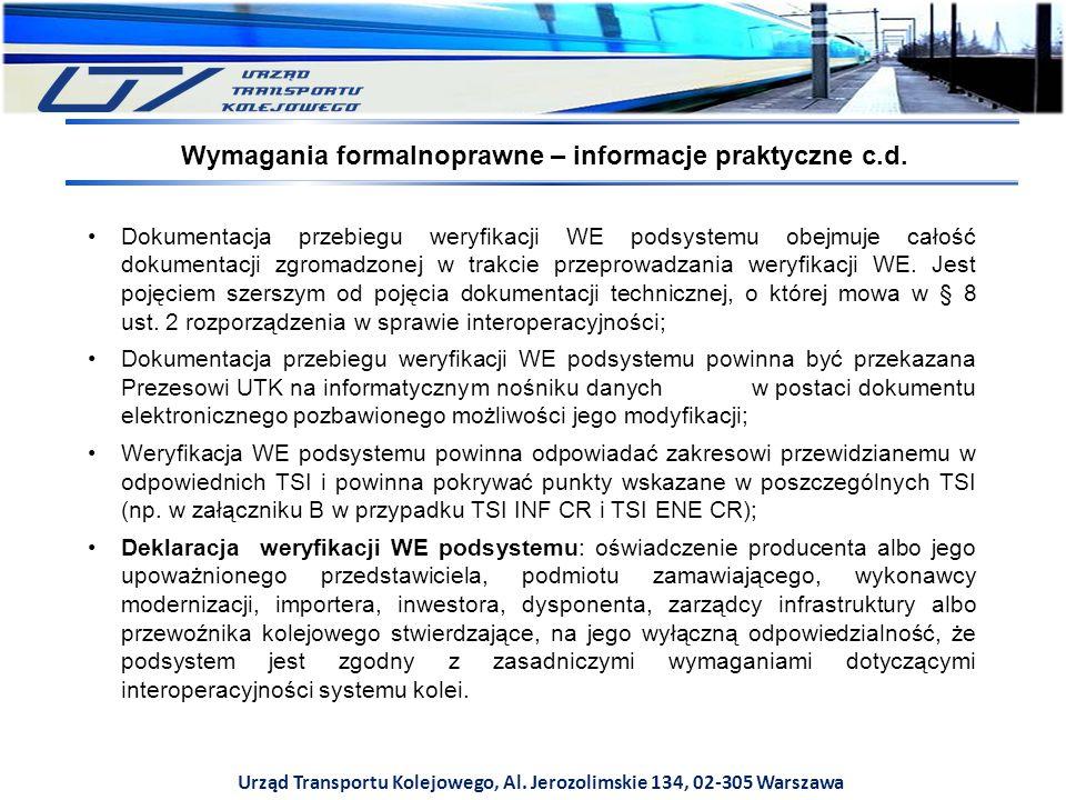 Urząd Transportu Kolejowego, Al. Jerozolimskie 134, 02-305 Warszawa Dokumentacja przebiegu weryfikacji WE podsystemu obejmuje całość dokumentacji zgro