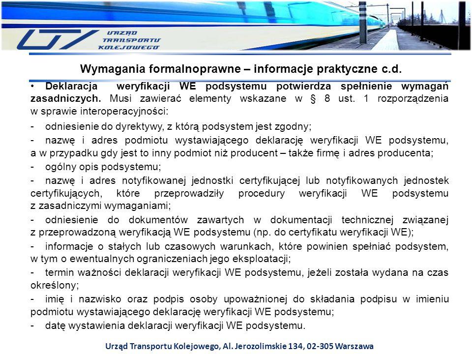 Urząd Transportu Kolejowego, Al. Jerozolimskie 134, 02-305 Warszawa Deklaracja weryfikacji WE podsystemu potwierdza spełnienie wymagań zasadniczych. M