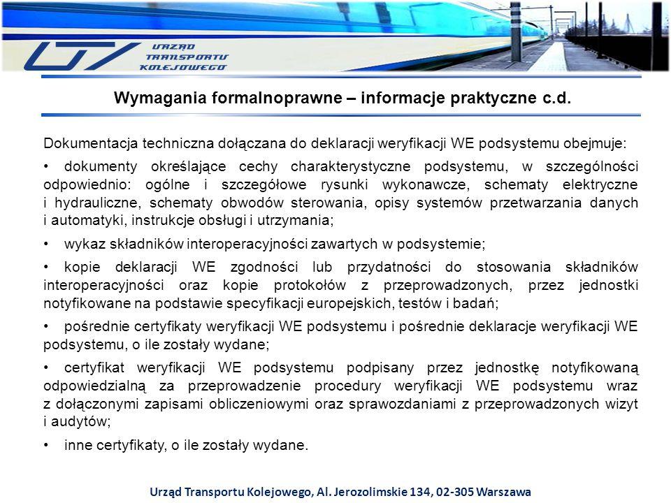 Urząd Transportu Kolejowego, Al. Jerozolimskie 134, 02-305 Warszawa Dokumentacja techniczna dołączana do deklaracji weryfikacji WE podsystemu obejmuje
