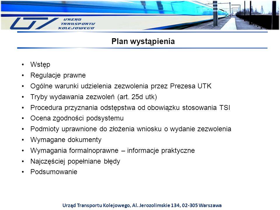 Urząd Transportu Kolejowego, Al. Jerozolimskie 134, 02-305 Warszawa Wstęp Regulacje prawne Ogólne warunki udzielenia zezwolenia przez Prezesa UTK Tryb