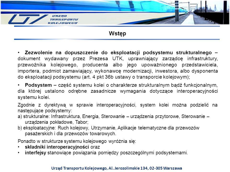 Urząd Transportu Kolejowego, Al. Jerozolimskie 134, 02-305 Warszawa Zezwolenie na dopuszczenie do eksploatacji podsystemu strukturalnego – dokument wy