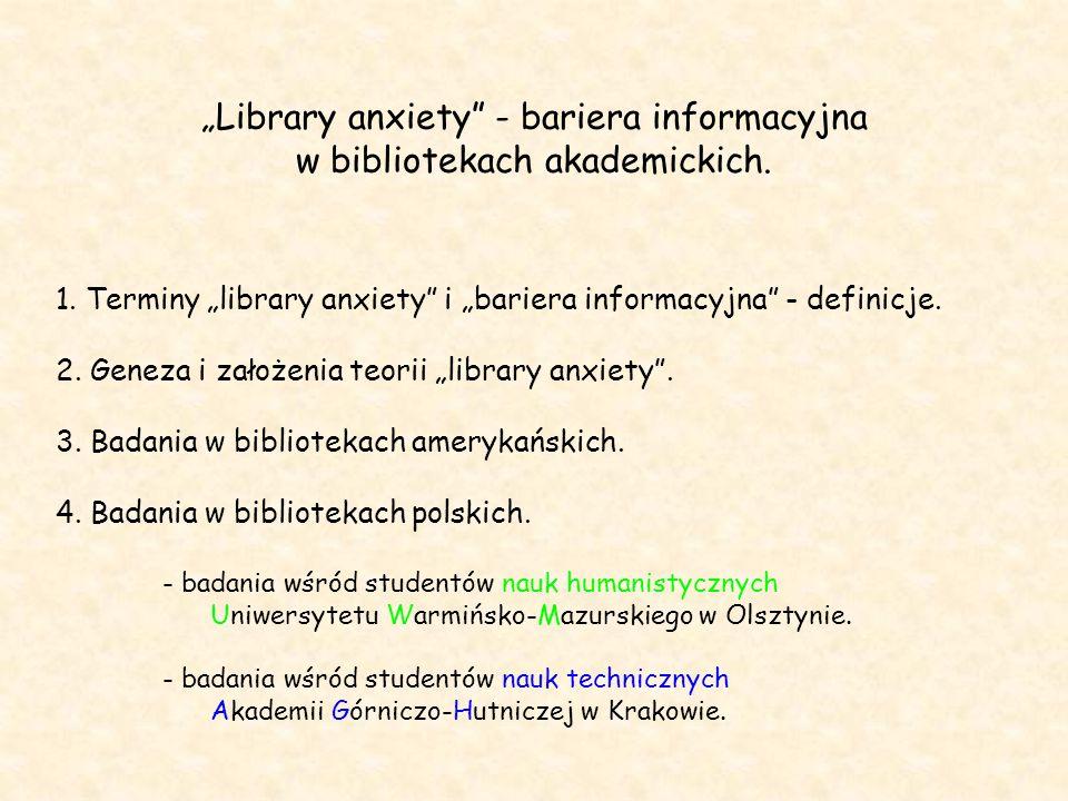 """""""Library anxiety"""" - bariera informacyjna w bibliotekach akademickich. 1. Terminy """"library anxiety"""" i """"bariera informacyjna"""" - definicje. 2. Geneza i z"""