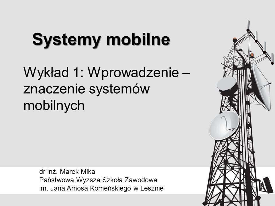 Systemy mobilne dr inż.Marek Mika Państwowa Wyższa Szkoła Zawodowa im.