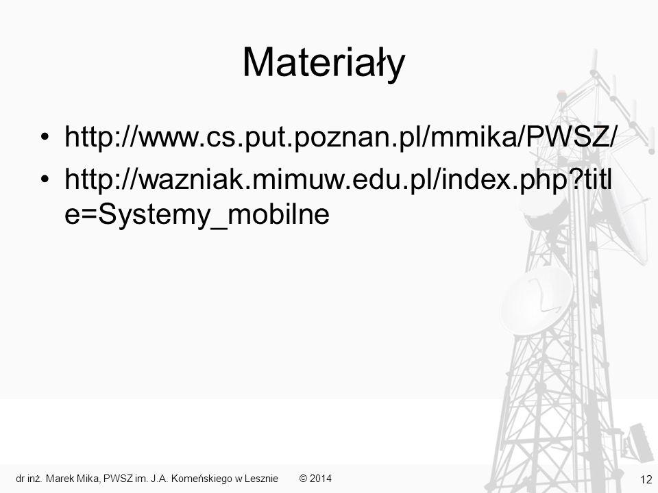 Materiały http://www.cs.put.poznan.pl/mmika/PWSZ/ http://wazniak.mimuw.edu.pl/index.php?titl e=Systemy_mobilne © 2014dr inż.
