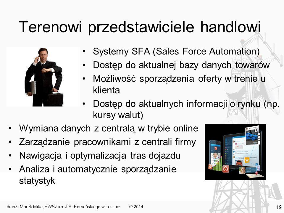 Terenowi przedstawiciele handlowi Systemy SFA (Sales Force Automation) Dostęp do aktualnej bazy danych towarów Możliwość sporządzenia oferty w trenie u klienta Dostęp do aktualnych informacji o rynku (np.