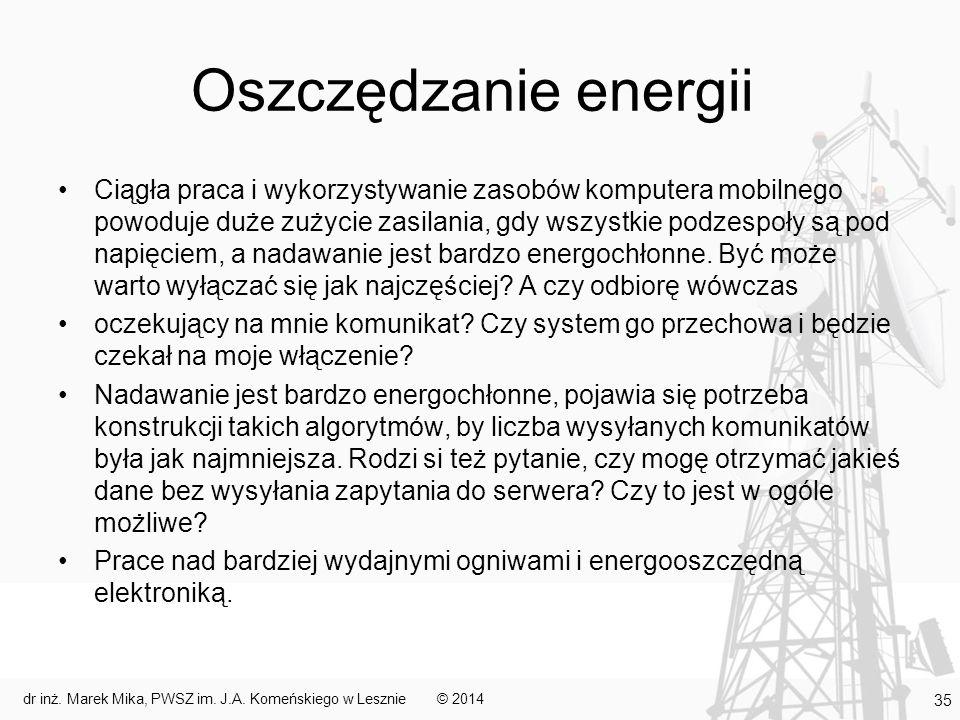 Oszczędzanie energii Ciągła praca i wykorzystywanie zasobów komputera mobilnego powoduje duże zużycie zasilania, gdy wszystkie podzespoły są pod napięciem, a nadawanie jest bardzo energochłonne.