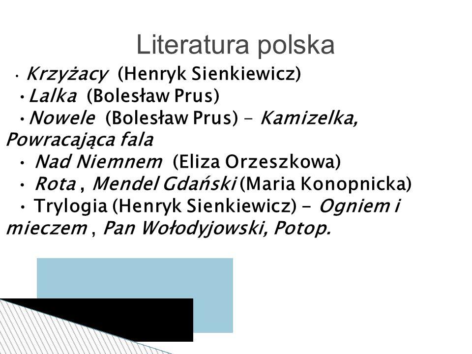 Krzyżacy (Henryk Sienkiewicz) Lalka (Bolesław Prus) Nowele (Bolesław Prus) - Kamizelka, Powracająca fala Nad Niemnem (Eliza Orzeszkowa) Rota, Mendel Gdański (Maria Konopnicka) Trylogia (Henryk Sienkiewicz) - Ogniem i mieczem, Pan Wołodyjowski, Potop.