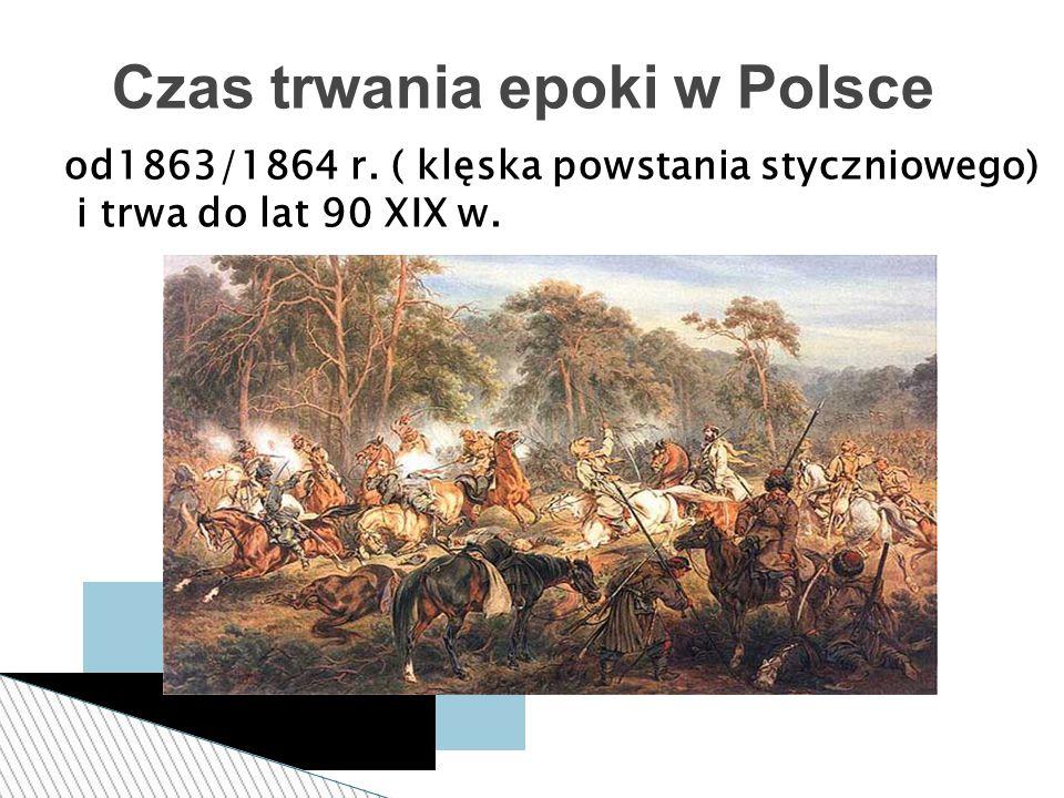 od1863/1864 r. ( klęska powstania styczniowego) i trwa do lat 90 XIX w. Czas trwania epoki w Polsce