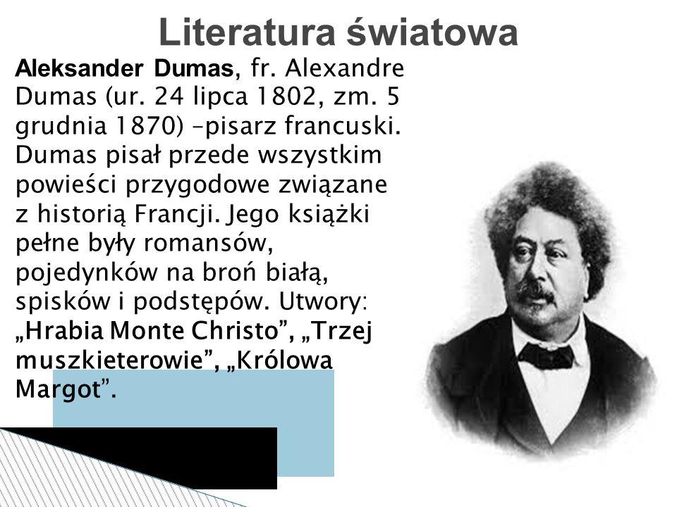Aleksander Dumas, fr. Alexandre Dumas (ur. 24 lipca 1802, zm. 5 grudnia 1870) –pisarz francuski. Dumas pisał przede wszystkim powieści przygodowe zwią