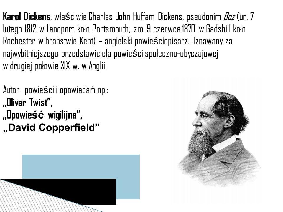 Karol Dickens, wła ś ciwie Charles John Huffam Dickens, pseudonim Boz (ur. 7 lutego 1812 w Landport koło Portsmouth, zm. 9 czerwca 1870 w Gadshill koł