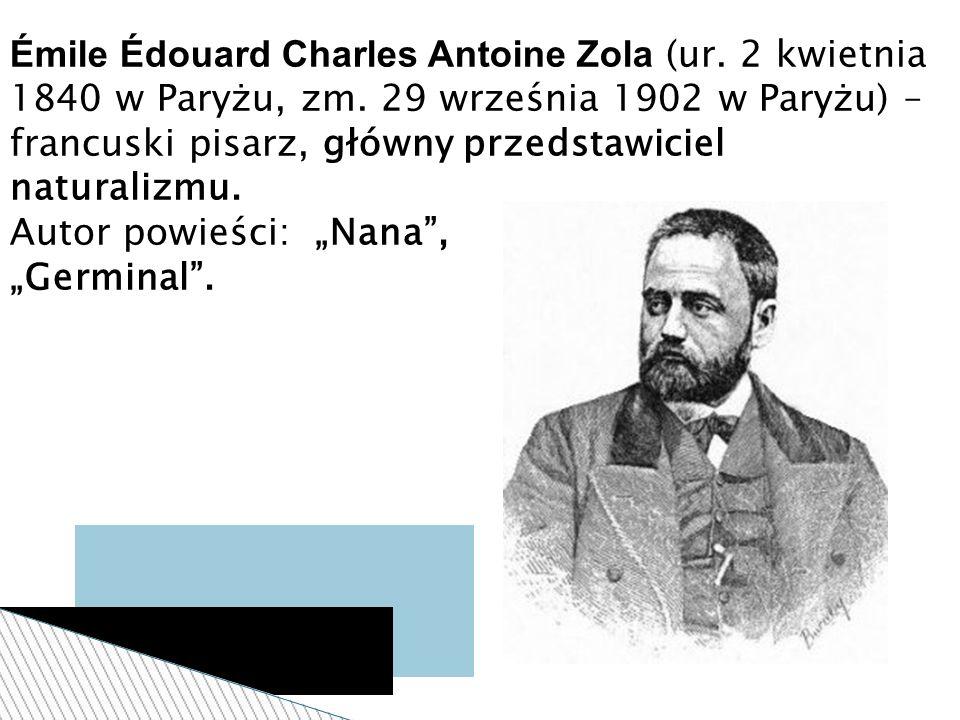 Émile Édouard Charles Antoine Zola (ur. 2 kwietnia 1840 w Paryżu, zm. 29 września 1902 w Paryżu) – francuski pisarz, główny przedstawiciel naturalizmu