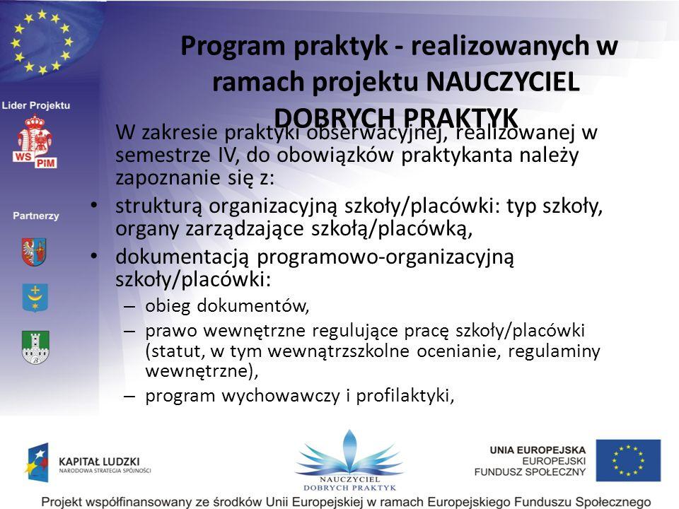W zakresie praktyki obserwacyjnej, realizowanej w semestrze IV, do obowiązków praktykanta należy zapoznanie się z: strukturą organizacyjną szkoły/plac
