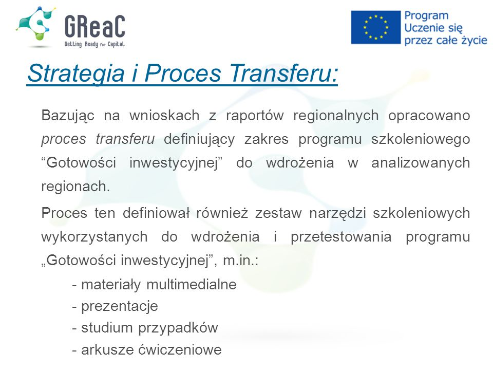 Strategia i Proces Transferu: Bazując na wnioskach z raportów regionalnych opracowano proces transferu definiujący zakres programu szkoleniowego Gotowości inwestycyjnej do wdrożenia w analizowanych regionach.