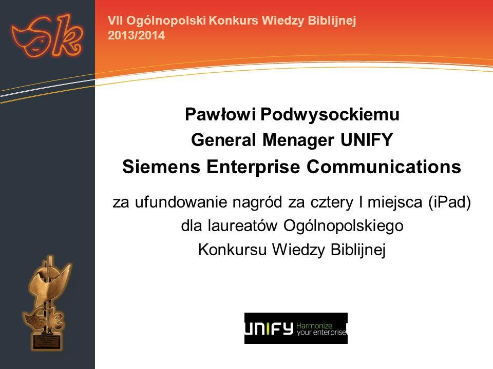 Pawłowi Podwysockiemu General Menager UNIFY Siemens Enterprise Communications za ufundowanie nagród za cztery I miejsca (iPad) dla laureatów Ogólnopolskiego Konkursu Wiedzy Biblijnej VII Ogólnopolski Konkurs Wiedzy Biblijnej 2013/2014