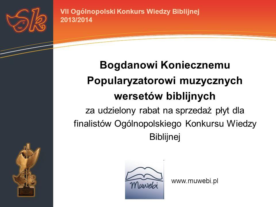 Bogdanowi Koniecznemu Popularyzatorowi muzycznych wersetów biblijnych za udzielony rabat na sprzedaż płyt dla finalistów Ogólnopolskiego Konkursu Wied