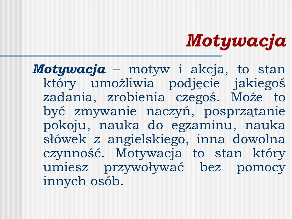 Motywacja Motywacja – motyw i akcja, to stan który umożliwia podjęcie jakiegoś zadania, zrobienia czegoś.