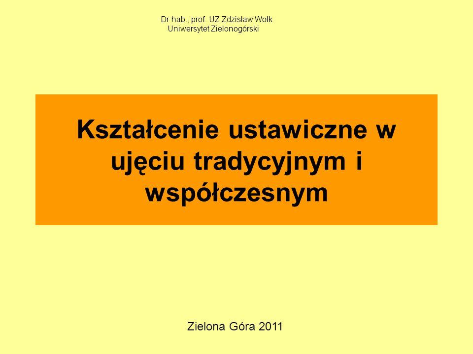 Kształcenie ustawiczne w ujęciu tradycyjnym i współczesnym Dr hab., prof.