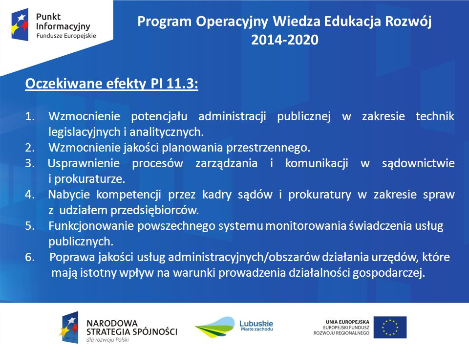 Program Operacyjny Wiedza Edukacja Rozwój 2014-2020 Oczekiwane efekty PI 11.3: 1.Wzmocnienie potencjału administracji publicznej w zakresie technik le