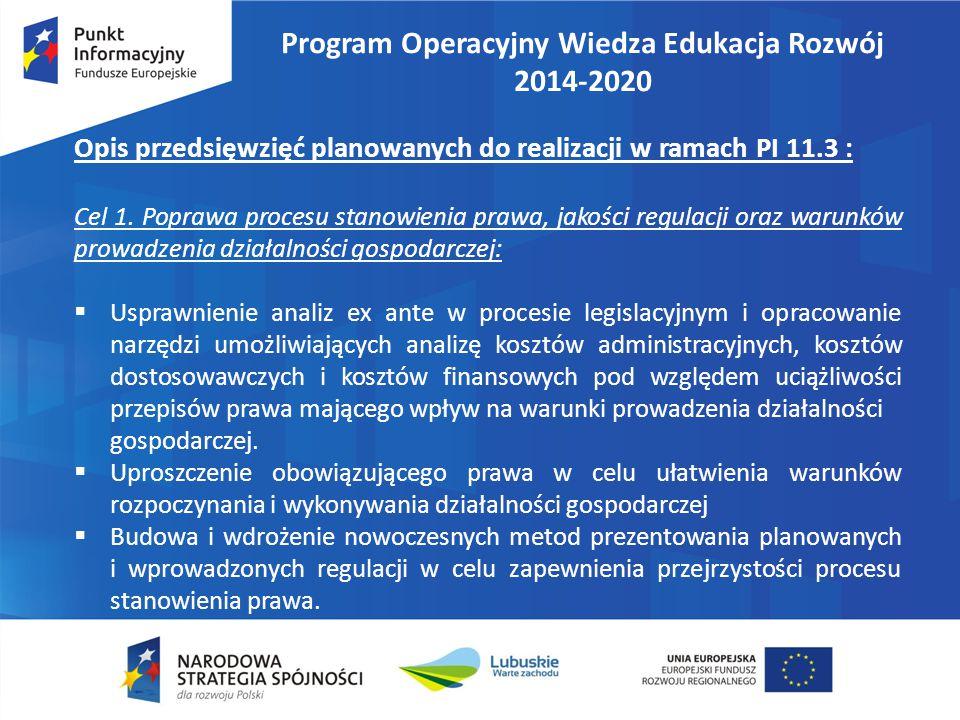 Program Operacyjny Wiedza Edukacja Rozwój 2014-2020 Opis przedsięwzięć planowanych do realizacji w ramach PI 11.3 : Cel 1. Poprawa procesu stanowienia