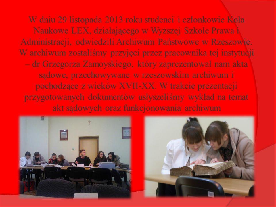 W dniu 29 listopada 2013 roku studenci i członkowie Koła Naukowe LEX, działającego w Wyższej Szkole Prawa i Administracji, odwiedzili Archiwum Państwowe w Rzeszowie.