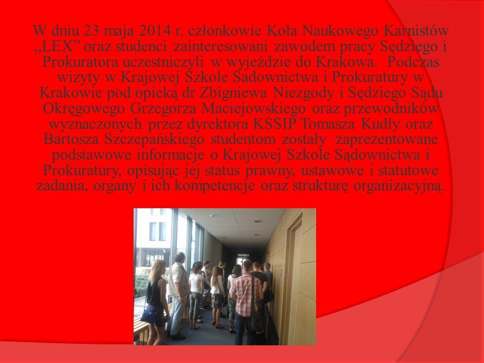 """W dniu 23 maja 2014 r. członkowie Koła Naukowego Karnistów """"LEX"""" oraz studenci zainteresowani zawodem pracy Sędziego i Prokuratora uczestniczyli w wyj"""