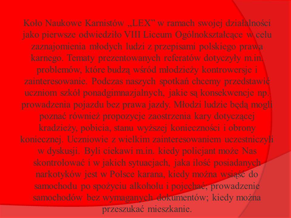 """Koło Naukowe Karnistów """"LEX w ramach swojej działalności jako pierwsze odwiedziło VIII Liceum Ogólnokształcące w celu zaznajomienia młodych ludzi z przepisami polskiego prawa karnego."""