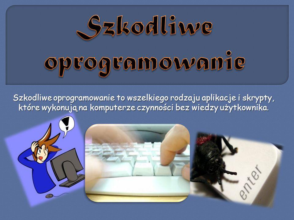 Szkodliwe oprogramowanie to wszelkiego rodzaju aplikacje i skrypty, które wykonują na komputerze czynności bez wiedzy użytkownika.