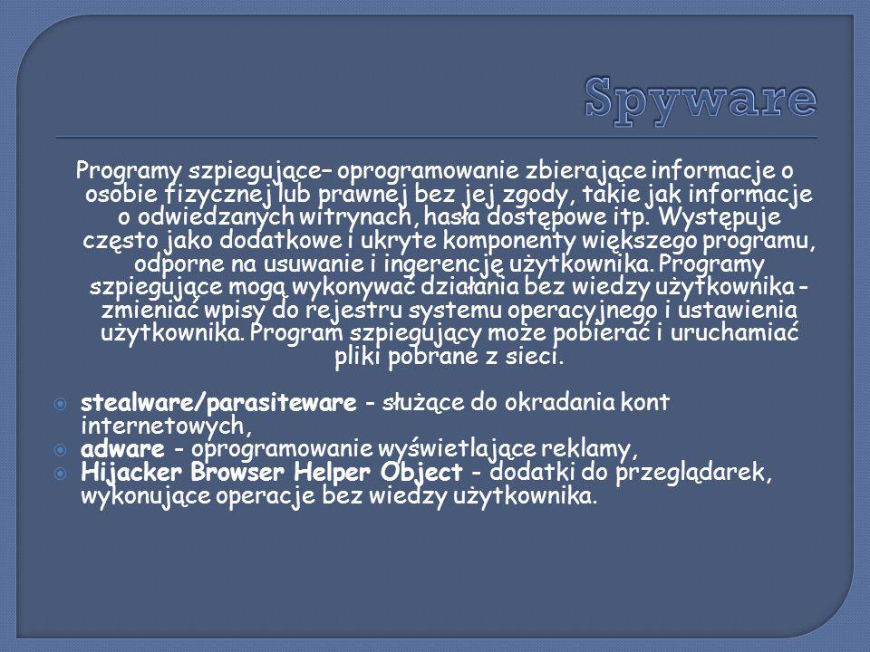 Programy szpiegujące– oprogramowanie zbierające informacje o osobie fizycznej lub prawnej bez jej zgody, takie jak informacje o odwiedzanych witrynach
