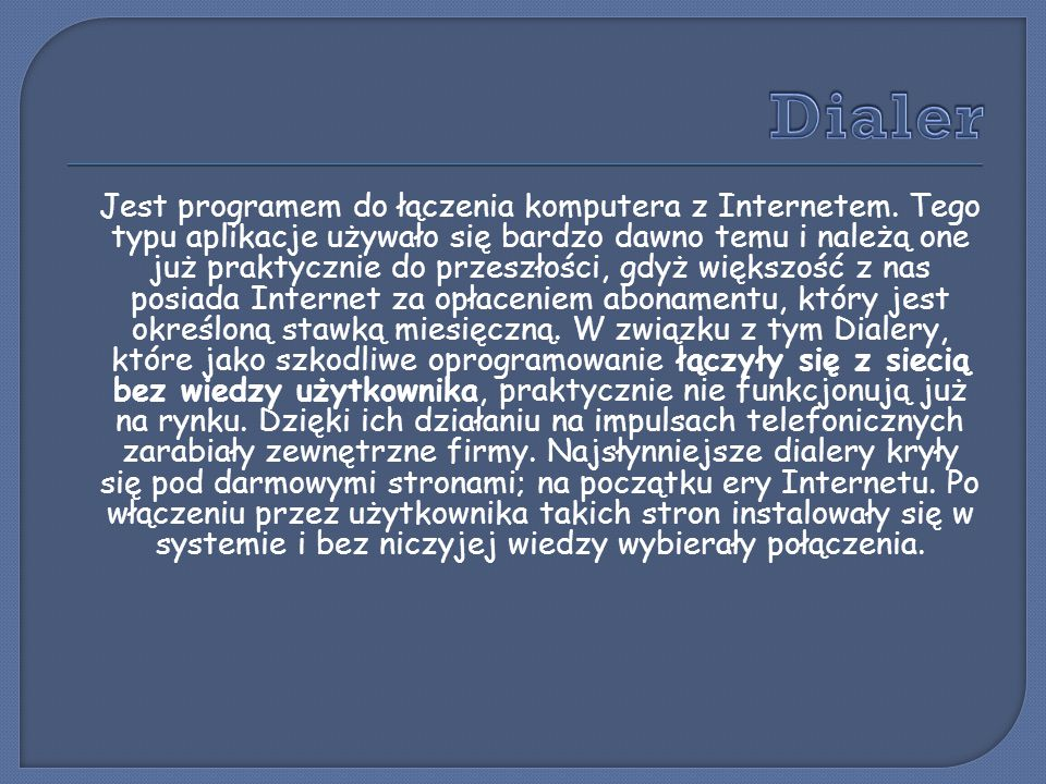 Jest programem do łączenia komputera z Internetem. Tego typu aplikacje używało się bardzo dawno temu i należą one już praktycznie do przeszłości, gdyż