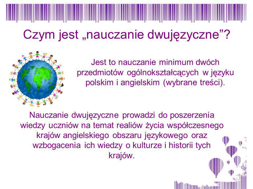 """Jest to nauczanie minimum dwóch przedmiotów ogólnokształcących w języku polskim i angielskim (wybrane treści). Czym jest """"nauczanie dwujęzyczne""""? Nauc"""