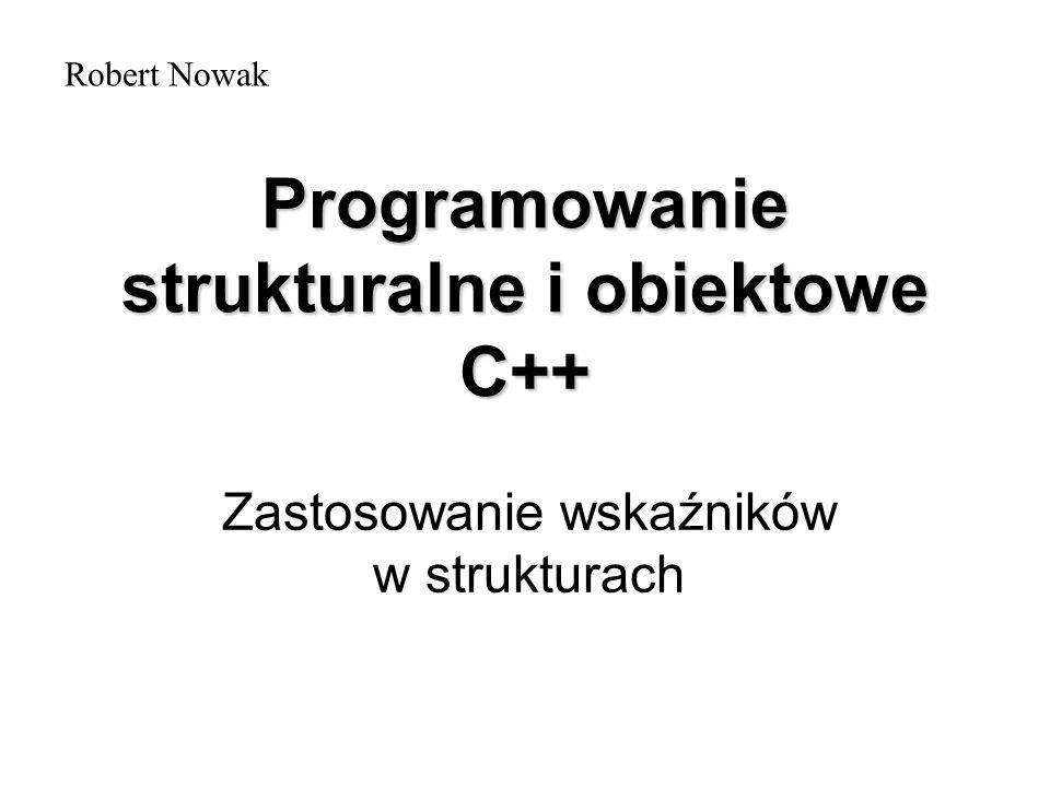 Operator -> Jeżeli w programie mamy zdefiniowaną jakąkolwiek strukturę, a następnie zadeklarowaną zmienną strukturalną to do poszczególnych pól tej zmiennej odwoływaliśmy się za pomocą operatora.