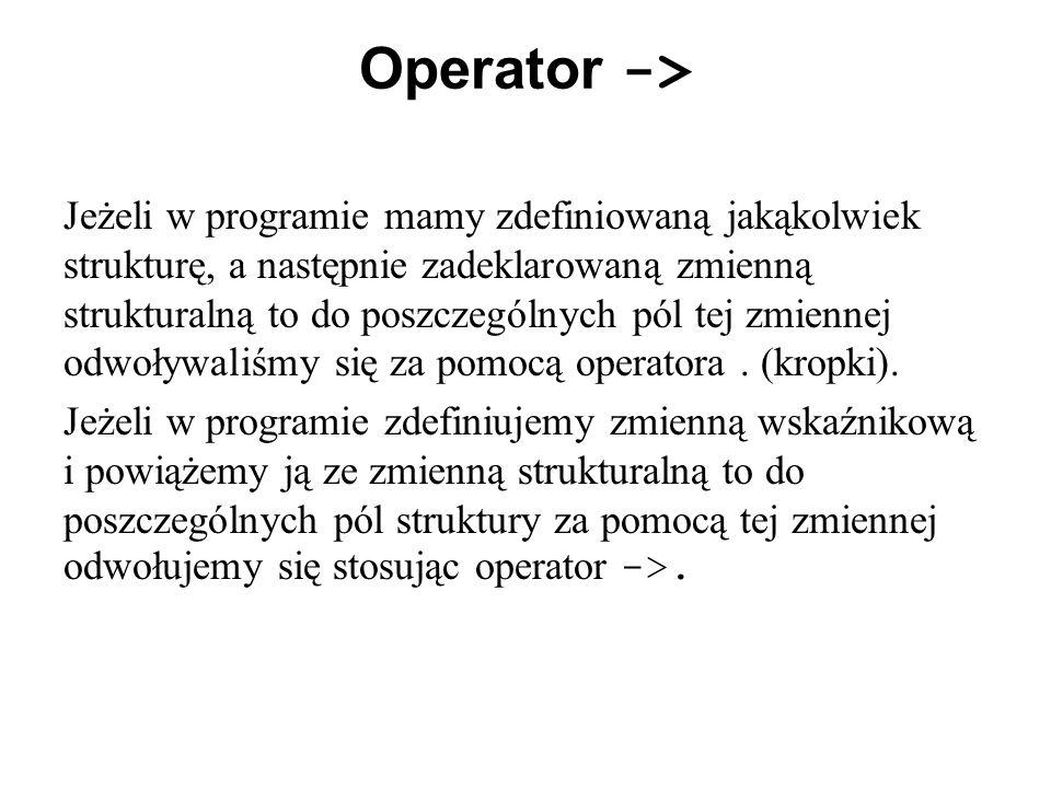 Przykład programu 4 #include using namespace std; struct ulamek { int licznik; int mianownik; }; int main () { ulamek ul1,ul2,ul3,ul4,ul5; ulamek *u1=&ul1; ulamek *u2=&ul2; ulamek *u3=&ul3; ulamek *u4=&ul4; ulamek *u5=&ul5; cout << Podaj licznik pierwszego ulamka: ; cin>> u1 -> licznik; cin.ignore();