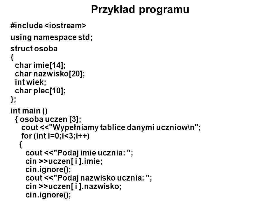 Przykład programu #include using namespace std; struct osoba { char imie[14]; char nazwisko[20]; int wiek; char plec[10]; }; int main () { osoba uczen