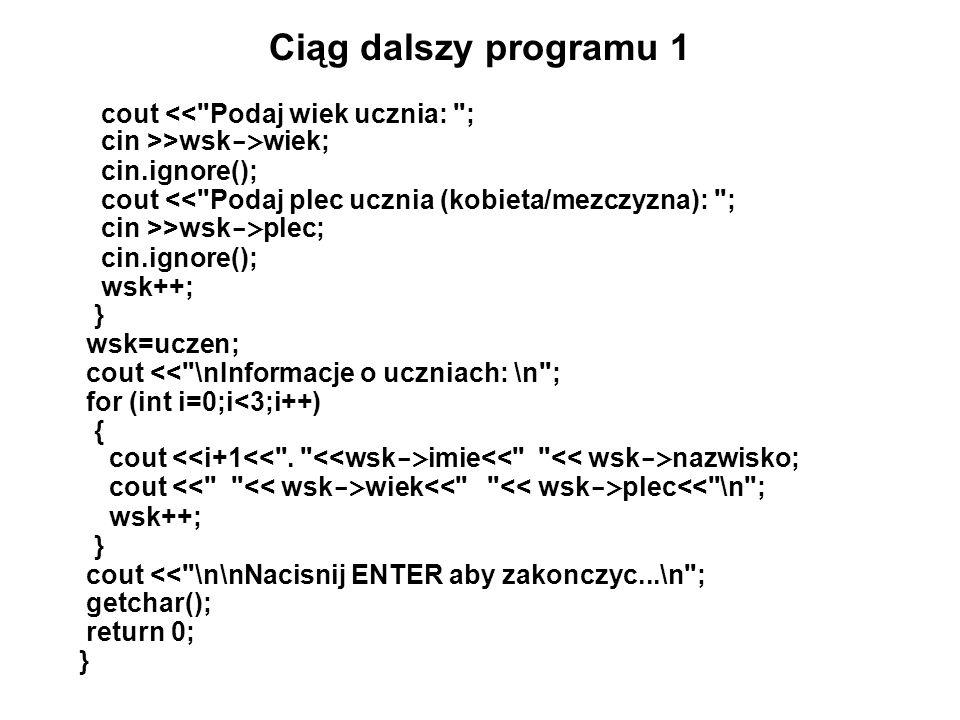 Przykład programu 5 #include using namespace std; struct ulamek { int licznik; int mianownik; }; void wczytaj (ulamek *u) { cout << Podaj licznik ulamka: ; cin>> u -> licznik; cin.ignore(); do { cout << Podaj mianownik ulamka: ; cin>> u -> mianownik; cin.ignore(); if (u -> mianownik==0) cout << Mianownik nie moze byc zerem\n ; } while (u -> mianownik==0); }
