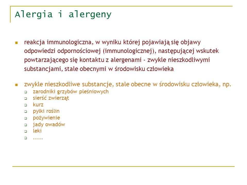 Alergia i alergeny reakcja immunologiczna, w wyniku której pojawiają się objawy odpowiedzi odpornościowej (immunologicznej), następującej wskutek powtarzającego się kontaktu z alergenami - zwykle nieszkodliwymi substancjami, stale obecnymi w środowisku człowieka zwykle nieszkodliwe substancje, stale obecne w środowisku człowieka, np.