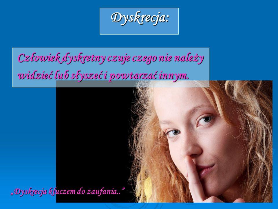 """Dyskrecja: Człowiek dyskretny czuje czego nie należy widzieć lub słyszeć i powtarzać innym. """"Dyskrecja kluczem do zaufania.."""" """"Dyskrecja kluczem do za"""
