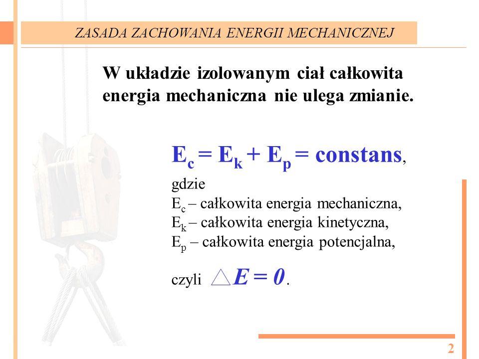 gdzie E c – całkowita energia mechaniczna, E k – całkowita energia kinetyczna, E p – całkowita energia potencjalna, czyli. W układzie izolowanym ciał