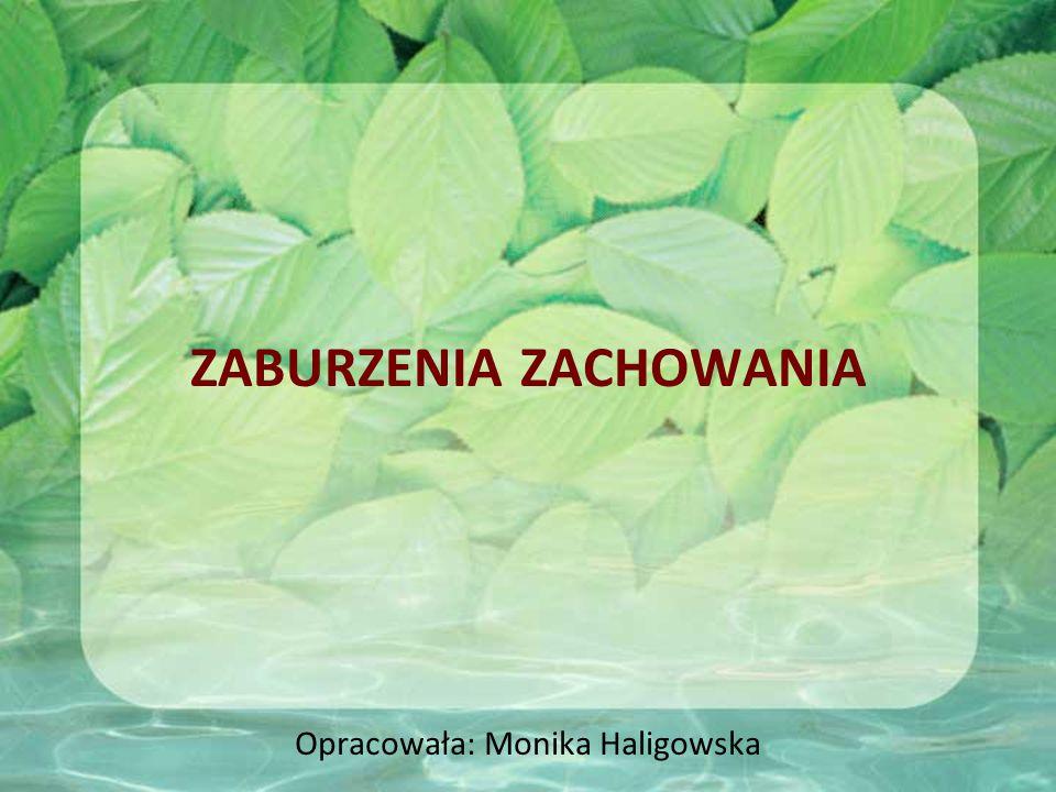 ZABURZENIA ZACHOWANIA Opracowała: Monika Haligowska