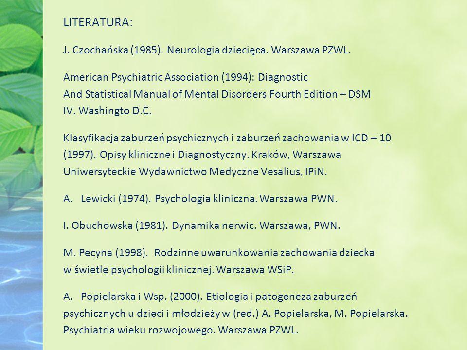 LITERATURA: J. Czochańska (1985). Neurologia dziecięca. Warszawa PZWL. American Psychiatric Association (1994): Diagnostic And Statistical Manual of M