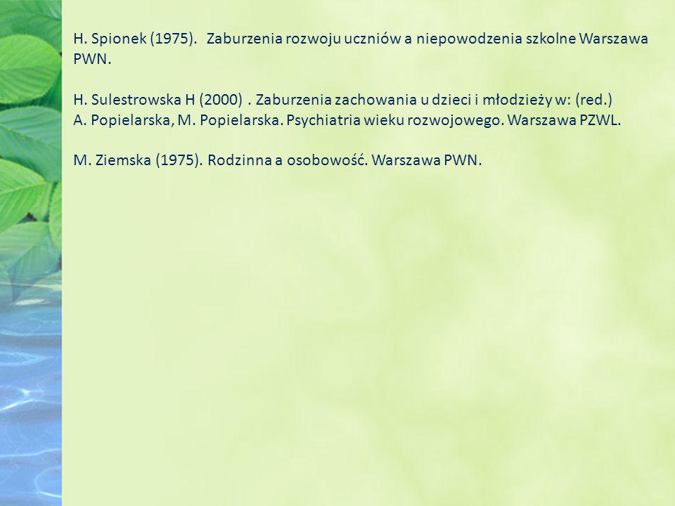 H. Spionek (1975). Zaburzenia rozwoju uczniów a niepowodzenia szkolne Warszawa PWN. H. Sulestrowska H (2000). Zaburzenia zachowania u dzieci i młodzie