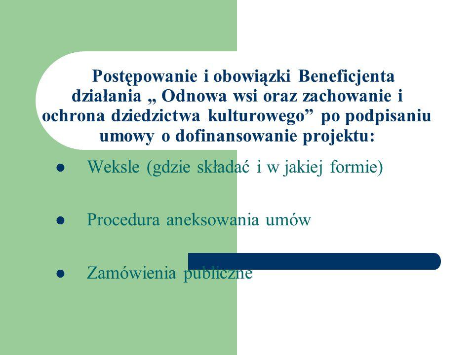 """Postępowanie i obowiązki Beneficjenta działania """" Odnowa wsi oraz zachowanie i ochrona dziedzictwa kulturowego po podpisaniu umowy o dofinansowanie projektu: Weksle (gdzie składać i w jakiej formie) Procedura aneksowania umów Zamówienia publiczne"""