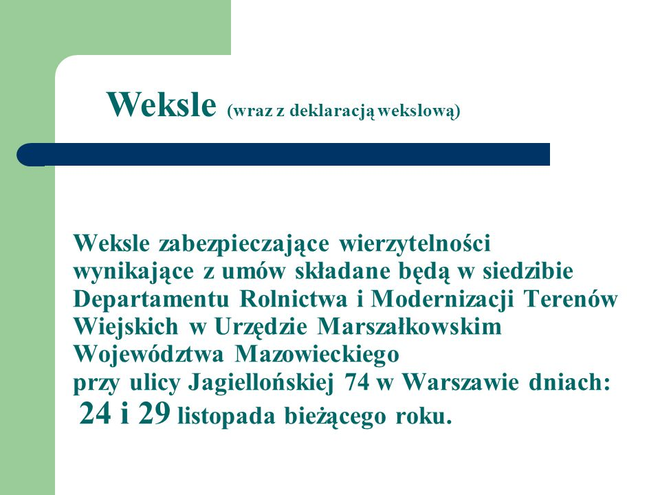Weksle zabezpieczające wierzytelności wynikające z umów składane będą w siedzibie Departamentu Rolnictwa i Modernizacji Terenów Wiejskich w Urzędzie Marszałkowskim Województwa Mazowieckiego przy ulicy Jagiellońskiej 74 w Warszawie dniach: 24 i 29 listopada bieżącego roku.