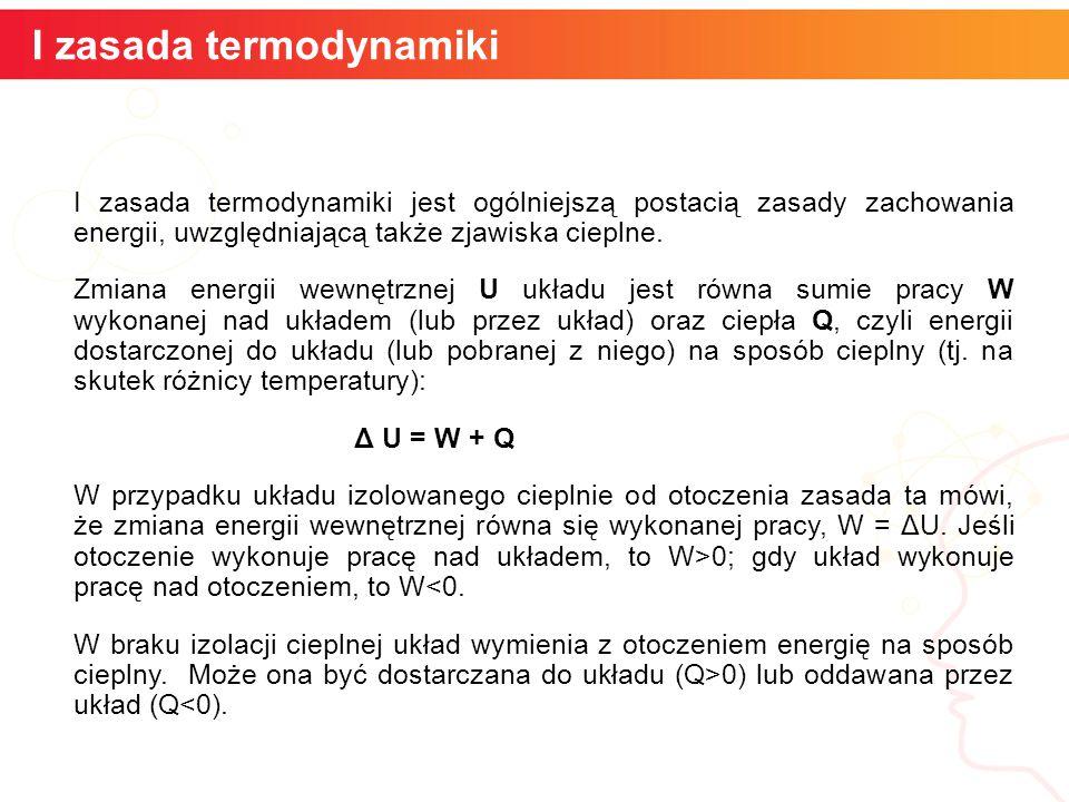 I zasada termodynamiki jest ogólniejszą postacią zasady zachowania energii, uwzględniającą także zjawiska cieplne. Zmiana energii wewnętrznej U układu