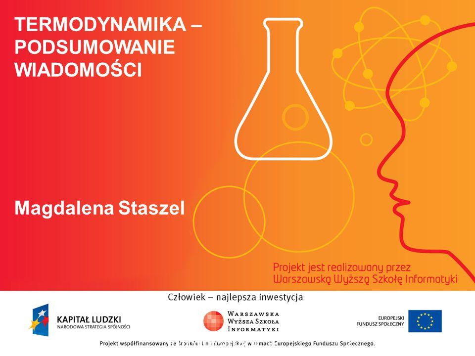 TERMODYNAMIKA – PODSUMOWANIE WIADOMOŚCI Magdalena Staszel informatyka + 2