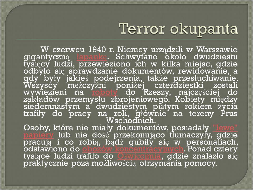 W czerwcu 1940 r. Niemcy urz ą dzili w Warszawie gigantyczn ą ł apank ę. Schwytano oko ł o dwudziestu tysi ę cy ludzi, przewieziono ich w kilka miejsc